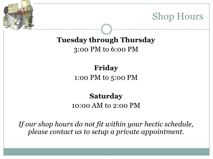 Shop Hours            Tuesday through Thursday                3:00 PM to 6:00 PM                        Friday            ...