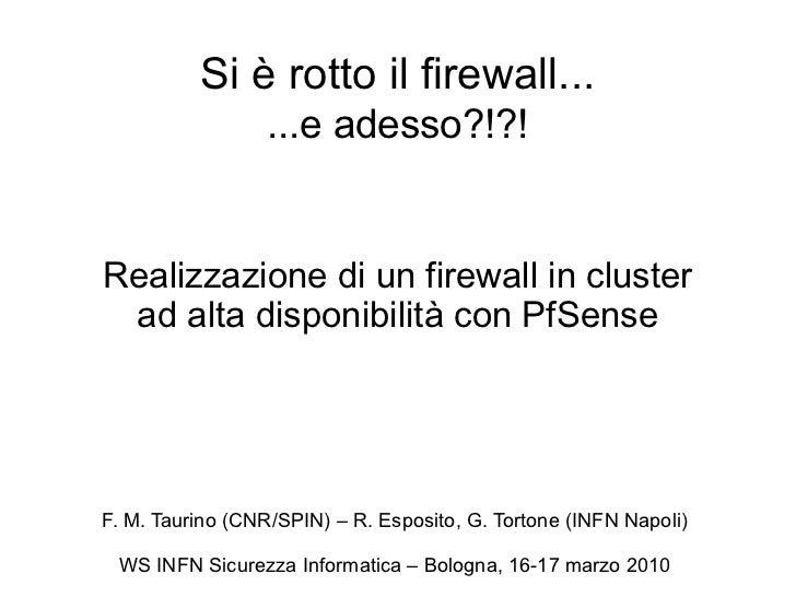 Si è rotto il firewall...                 ...e adesso?!?!Realizzazione di un firewall in cluster ad alta disponibilità con...