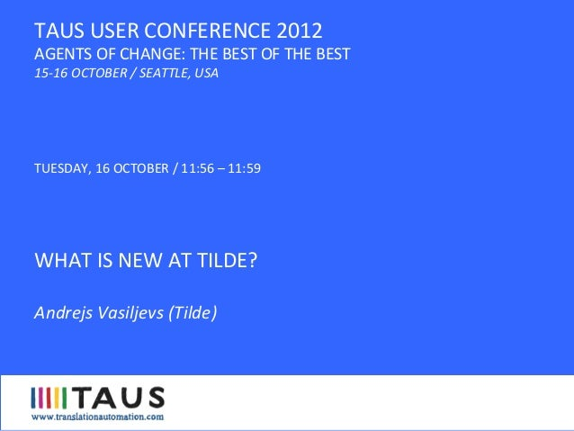TUESDAY,  16  OCTOBER  /  11:56  –  11:59         WHAT  IS  NEW  AT  TILDE?      Andrejs  ...