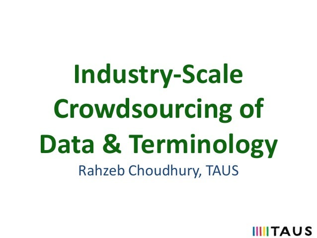Industry-Scale Crowdsourcing of Data & Terminology Rahzeb Choudhury, TAUS