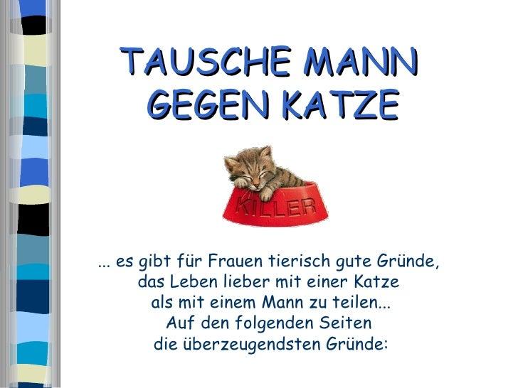 ... es gibt für Frauen tierisch gute Gründe,  das Leben lieber mit einer Katze  als mit einem Mann zu teilen... Auf den fo...