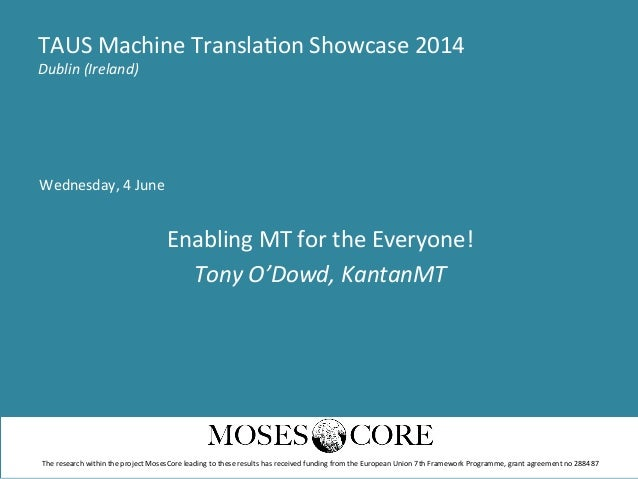 Wednesday,  4  June      Enabling  MT  for  the  Everyone!   Tony  O'Dowd,  KantanMT   TAUS  Mac...