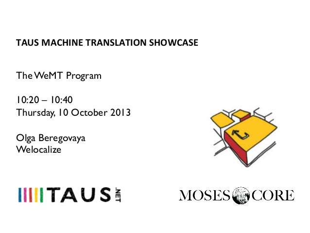 TAUS  MACHINE  TRANSLATION  SHOWCASE   The WeMT Program 10:20 – 10:40 Thursday, 10 October 2013 Olga Beregovaya We...