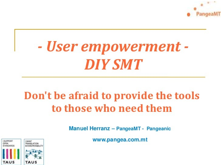 - User empowerment -DIY SMT<br />Don't be afraid to provide the tools to those who need them<br />Manuel Herranz – PangeaM...