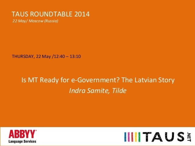 THURSDAY,	   22	   May	   /12:40	   –	   13:10	    	    	    Is	   MT	   Ready	   for	   e-­‐Government?	   The	   Latvian...