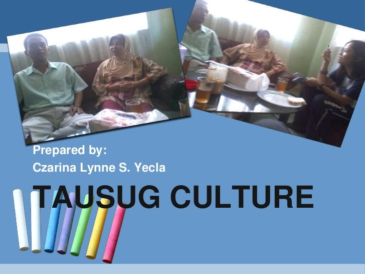 Prepared by:Czarina Lynne S. YeclaTAUSUG CULTURE