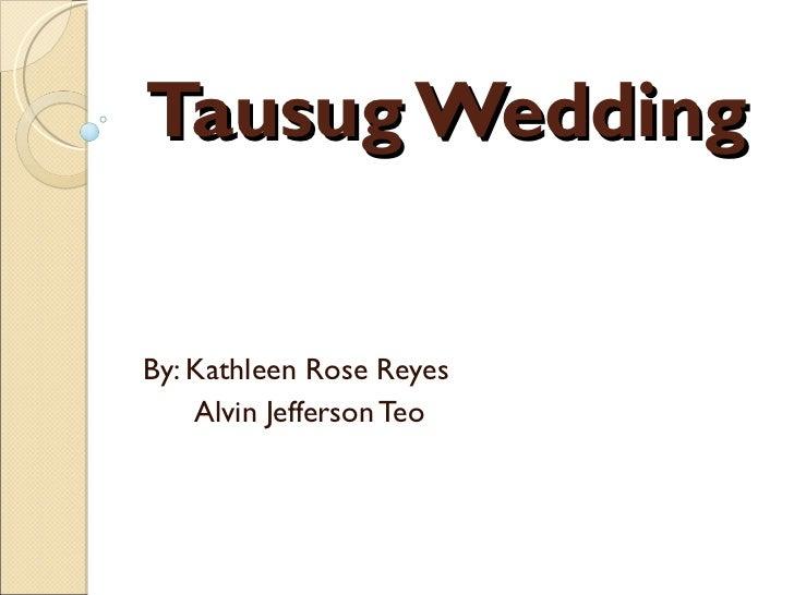 Tausug Wedding By: Kathleen Rose Reyes Alvin Jefferson Teo