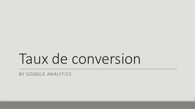 Taux de conversion  BY GOOGLE ANALYTICS