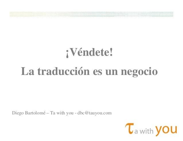 T Text! machine translation¡Véndete!La traducción es un negocioDiego Bartolomé – Ta with you - dbc@tauyou.com