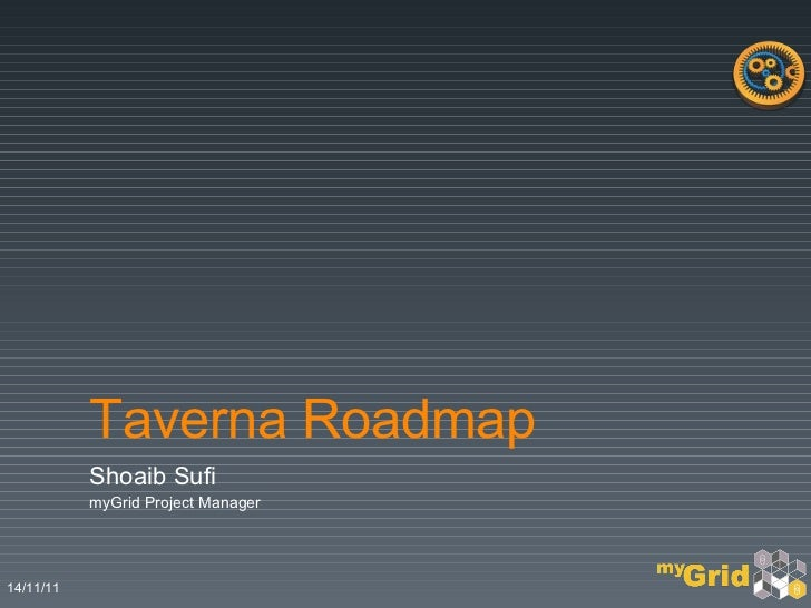 Taverna Roadmap  Shoaib Sufi  myGrid Project Manager