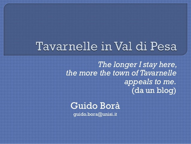 The longer I stay here,the more the town of Tavarnelle                appeals to me.                  (da un blog) Guido B...
