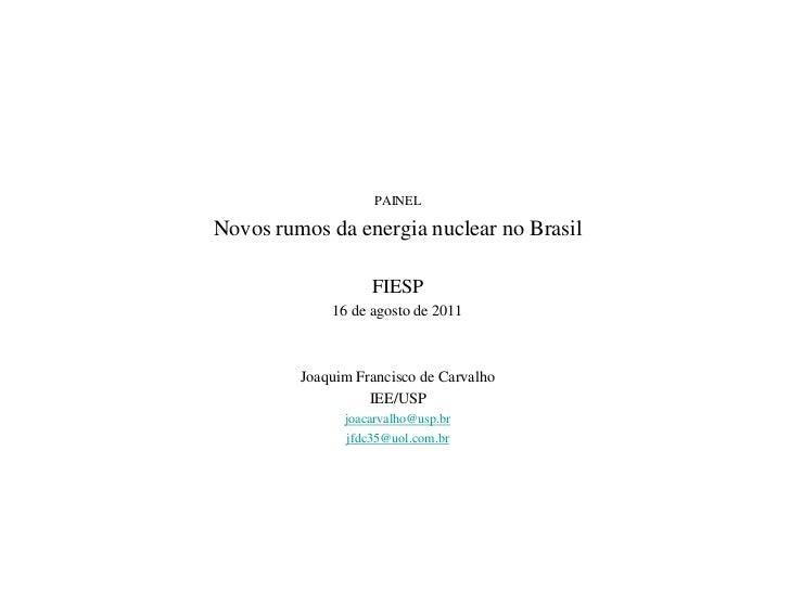 PAINELNovos rumos da energia nuclear no Brasil                   FIESP             16 de agosto de 2011         Joaquim Fr...