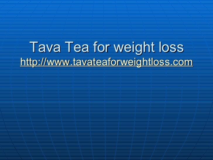 Tava Tea for weight loss http://www.tavateaforweightloss.com