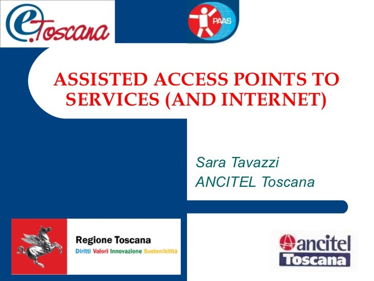 ASSISTED ACCESS POINTS TO SERVICES (AND INTERNET) Sara Tavazzi  ANCITEL Toscana