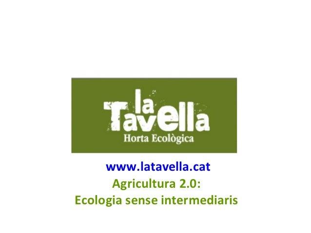 www.latavella.cat      Agricultura 2.0:Ecologia sense intermediaris