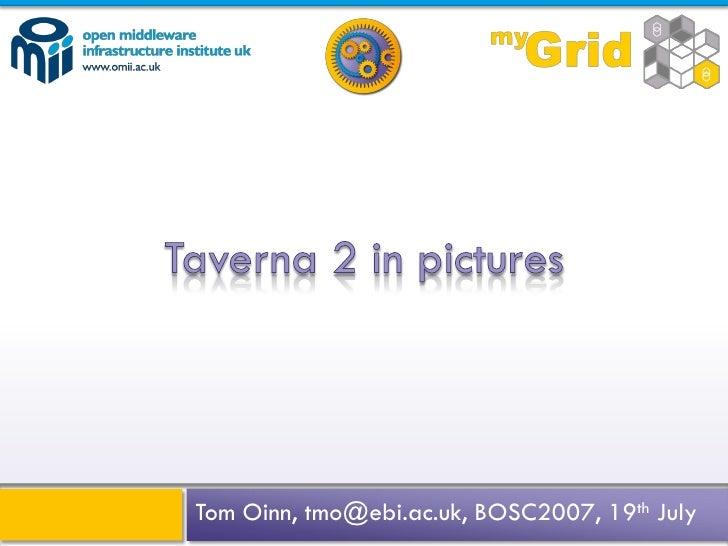 Tom Oinn, tmo@ebi.ac.uk, BOSC2007, 19th July