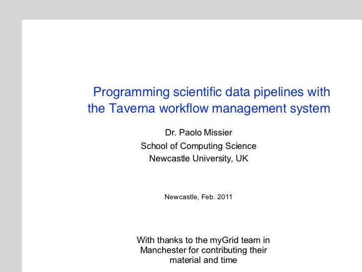Programming scientific data pipelines withthe Taverna workflow management system              Dr. Paolo Missier         Sc...