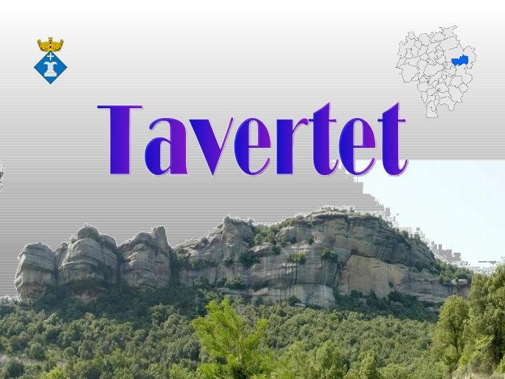 Tavertet, es un municipi de la comarca d'Osona, dintre la zonade les Guilleries, al capdamunt d'un cingle, que dona a un g...