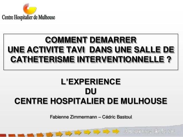 COMMENT DEMARRER UNE ACTIVITE TAVI DANS UNE SALLE DE CATHETERISME INTERVENTIONNELLE ? L'EXPERIENCE DU CENTRE HOSPITALIER D...