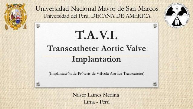 T.A.V.I. Transcatheter Aortic Valve Implantation (Implantación de Prótesis de Válvula Aortica Transcateter) Universidad Na...