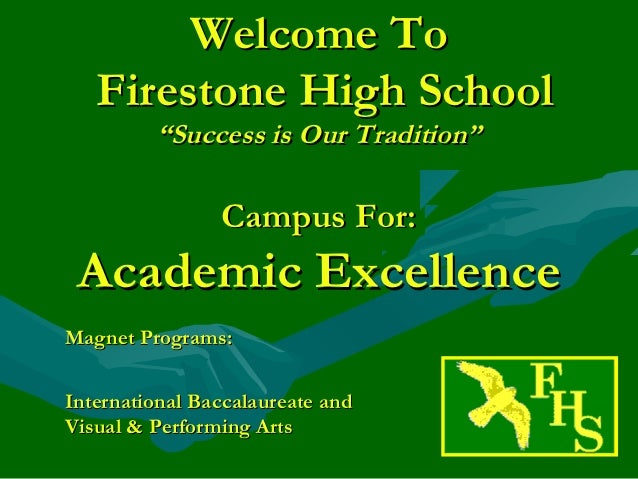 "Welcome To   Firestone High School         ""Success is Our Tradition""                Campus For: Academic ExcellenceMagnet..."