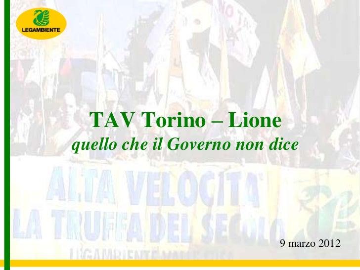 TAV Torino – Lionequello che il Governo non dice                           9 marzo 2012