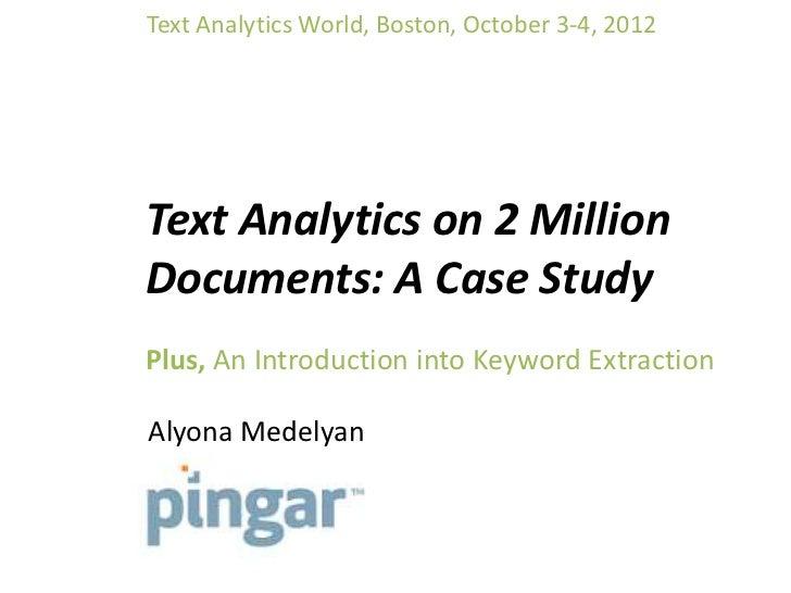 Text Analytics World, Boston, October 3-4, 2012Text Analytics on 2 MillionDocuments: A Case StudyPlus, An Introduction int...
