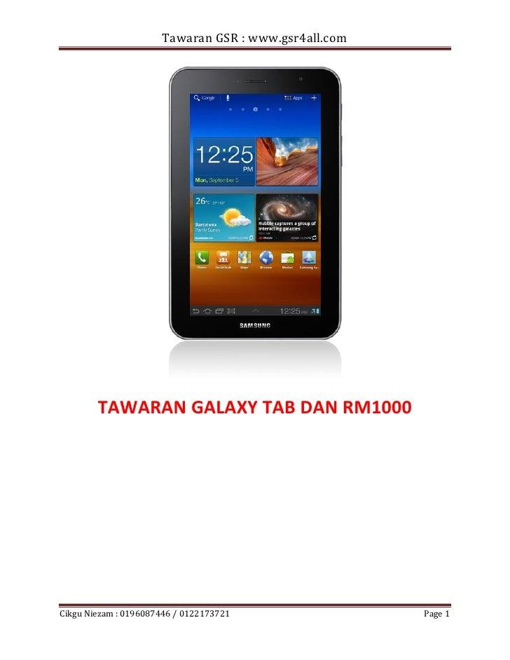 Tawaran GSR : www.gsr4all.com        TAWARAN GALAXY TAB DAN RM1000Cikgu Niezam : 0196087446 / 0122173721                Pa...