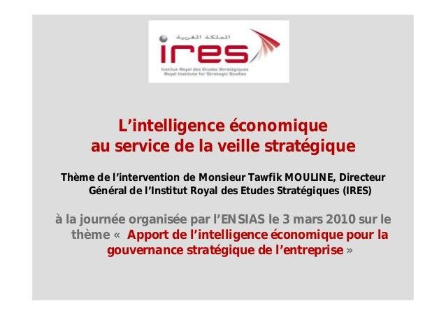 L'intelligence économique      au service de la veille stratégiqueThème de l'intervention de Monsieur Tawfik MOULINE, Dire...