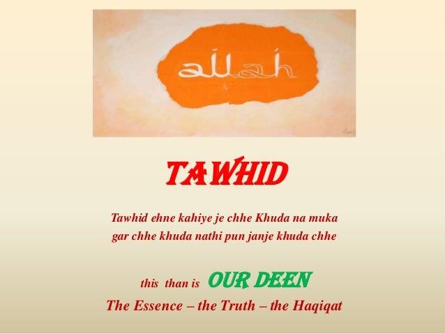 Tawhid Tawhid ehne kahiye je chhe Khuda na muka gar chhe khuda nathi pun janje khuda chhe this than is OUR DEEN The Essenc...