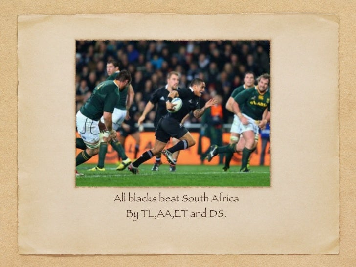 All blacks beat South Africa  By TL,AA,ET and DS.
