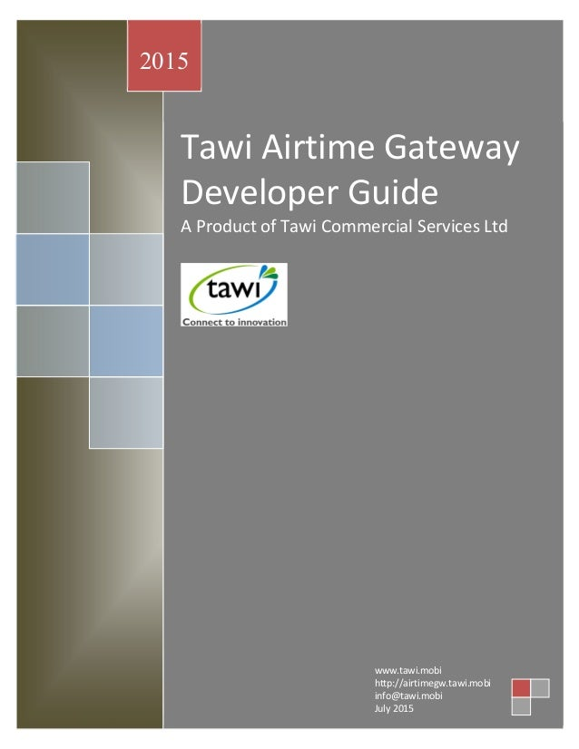 Tawi Airtime Gateway Developer Guide A Product of Tawi Commercial Services Ltd 2015 www.tawi.mobi http://airtimegw.tawi.mo...