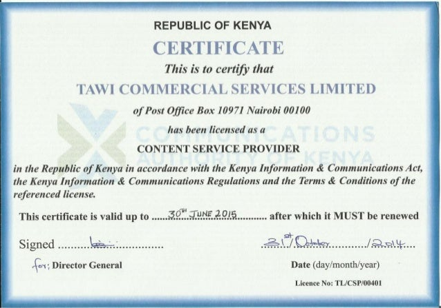 REPUBLIC OF KENYA CERTIFICATE  This is to certify that TAWI COMMERCIAL SERVICES LIMITED of Post Ofiice Box 10971 Nairobi 00...