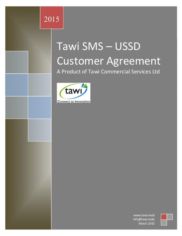 Tawi SMS – USSD Customer Agreement A Product of Tawi Commercial Services Ltd 2015 www.tawi.mobi info@tawi.mobi March 2015