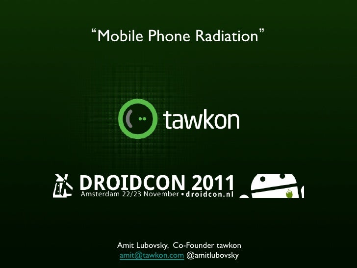 Mobile Phone Radiation    Amit Lubovsky, Co-Founder tawkon   amit@tawkon.com @amitlubovsky       tawkon proprietary and...