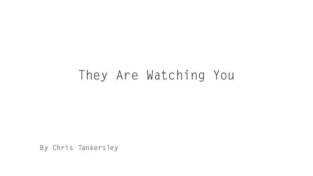 They Are Watching You By Chris Tankersley