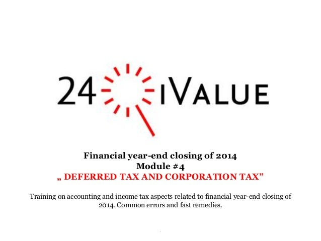 """. Financial year-end closing of 2014 Module #4 """" DEFERRED TAX AND CORPORATION TAX"""" Training on accounting and income tax a..."""
