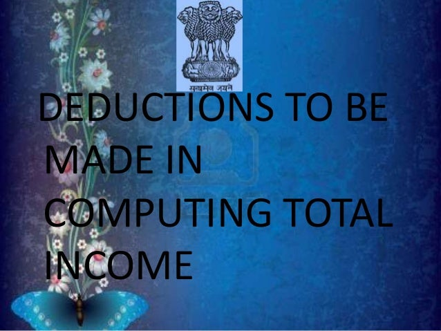 DEDUCTIONS TO BE MADE IN COMPUTING TOTAL INCOME