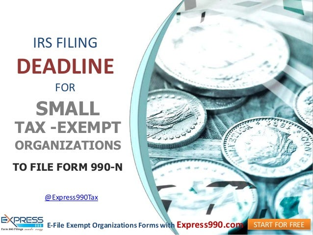 Irs Filing Deadline For Tax Exempt Organizations To File Form 990 N