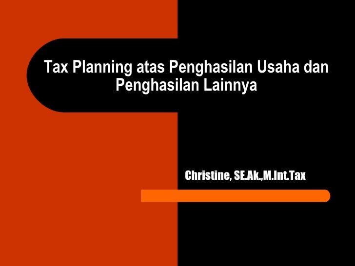 Tax Planning atas  Penghasilan Usaha dan Penghasilan Lainnya Christine, SE.Ak.,M.Int.Tax