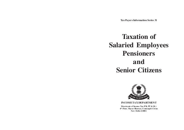 Tax Payers Information Series 31    Taxation ofSalaried Employees    Pensioners        and  Senior Citizens    INCOME TAX ...