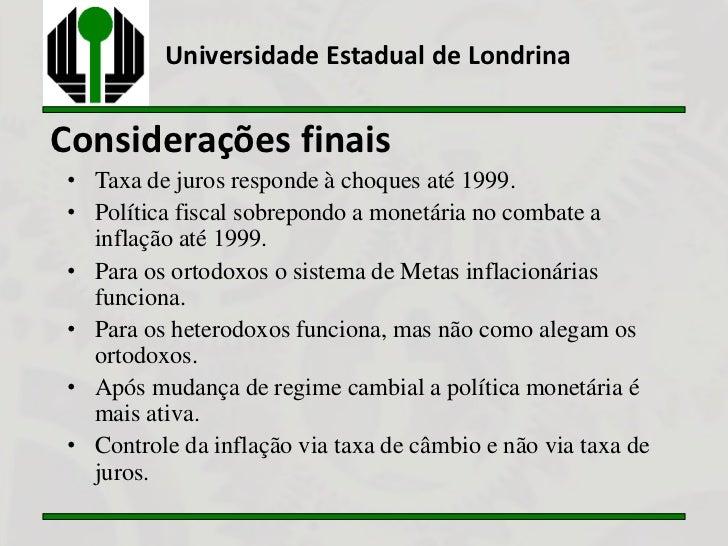 Universidade Estadual de LondrinaConsiderações finais • Taxa de juros responde à choques até 1999. • Política fiscal sobre...
