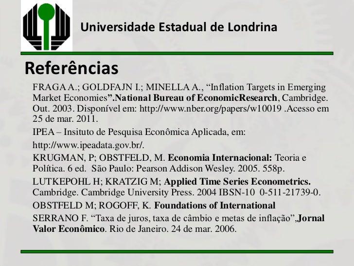 "Universidade Estadual de LondrinaReferênciasFRAGA A.; GOLDFAJN I.; MINELLA A., ""Inflation Targets in EmergingMarket Econom..."