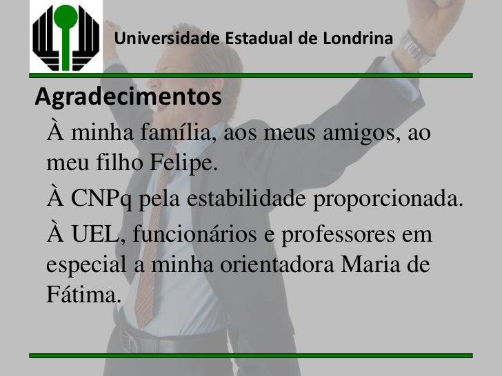 Universidade Estadual de LondrinaAgradecimentosÀ minha família, aos meus amigos, aomeu filho Felipe.À CNPq pela estabilida...
