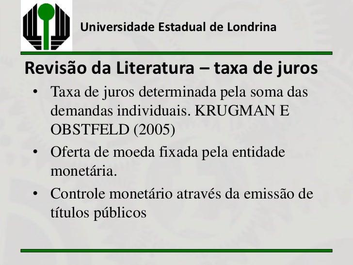 Universidade Estadual de LondrinaRevisão da Literatura – taxa de juros • Taxa de juros determinada pela soma das   demanda...