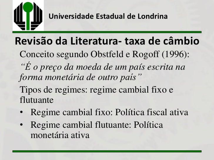 """Universidade Estadual de LondrinaRevisão da Literatura- taxa de câmbio Conceito segundo Obstfeld e Rogoff (1996): """"É o pre..."""