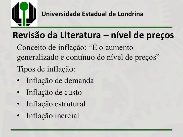 """Universidade Estadual de LondrinaRevisão da Literatura – nível de preços Conceito de inflação: """"É o aumento generalizado e..."""