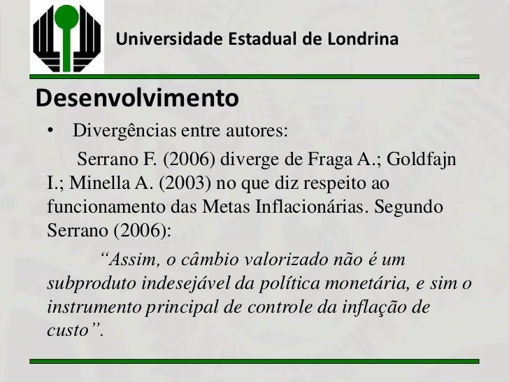 Universidade Estadual de LondrinaDesenvolvimento• Divergências entre autores:    Serrano F. (2006) diverge de Fraga A.; Go...