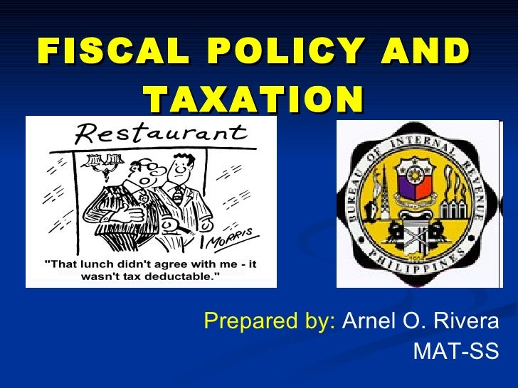 FISCAL POLICY AND TAXATION Prepared by:  Arnel O. Rivera MAT-SS