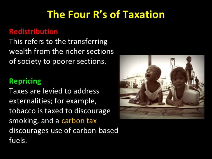 Redistribution This refers to the transferring wealth from the richer sections of society to poorer sections. Repricing Ta...